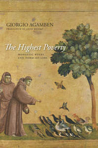 The Highest Poverty. Monastic Rules and Form-of-Life. Giorgio Agamben. Stanford University Press, 2013